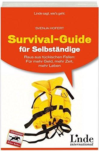 Survival-Guide für Selbständige: Raus aus tückischen Fallen: Für mehr Geld, mehr Zeit, mehr Leben