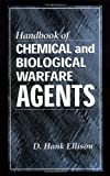 Handbook of Chemical and Biological Warfare Agents offers