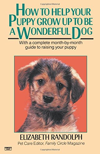 How to Help Your Puppy Grow Up to Be a Wonderful Dog: With a Complete Month-By-Month Guide to Raising Your - The To Help Bees How