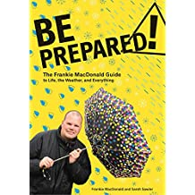 Be Prepared!: The Frankie MacDonald Guide to Life, the Weather, and Everything