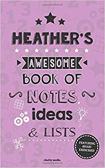 Heather's Awesome Book Of Notes, Lists and Ideas: Featuring brain exercises!