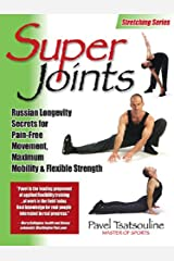 Super Joints: Russian Longevity Secrets for Pain-Free Movement,: Russian Longevity Secrets for Pain-Free Movement, Maximum Mobility & Flexible Strength Kindle Edition