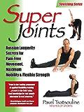 Super Joints: Russian Longevity Secrets for Pain-Free Movement,