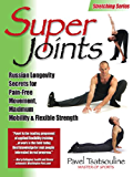 Super Joints: Russian Longevity Secrets for Pain-Free Movement,: Russian Longevity Secrets for Pain-Free Movement, Maximum Mobility & Flexible Strength (English Edition)