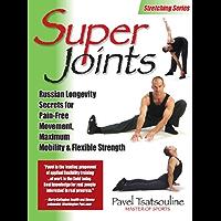 Super Joints: Russian Longevity Secrets for Pain-Free Movement,: Russian Longevity Secrets for Pain-Free Movement, Maximum Mobility & Flexible Strength (English Edition)