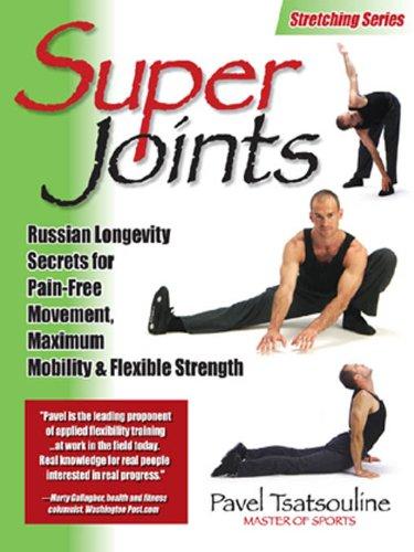 Mobility Maximum - Super Joints: Russian Longevity Secrets for Pain-Free Movement,: Russian Longevity Secrets for Pain-Free Movement, Maximum Mobility & Flexible Strength