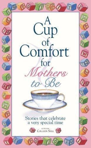A Cup Of Comfort For Mothers To Be: Stories That Celebrate a Very Special Time by Sell, Colleen(August 28, 2006) Paperback