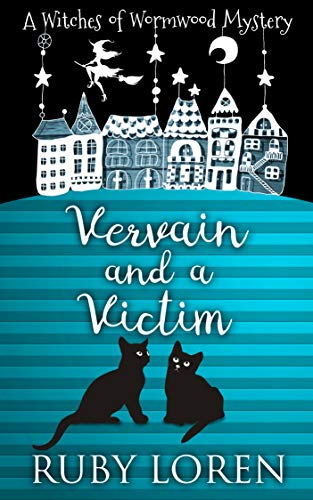 Vervain and a Victim: Mystery (The Witches of Wormwood Mysteries Book 2) by [Loren, Ruby]