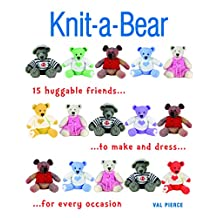 Knit-a-Bear: 15 huggable friends to make and dress for every occasion