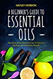A Beginner's Guide to Essential Oils: Recipes and Practices for a Natural Lifestyle