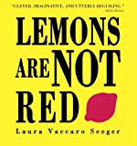 Lemons Are Not Red, Laura Vaccaro Seeger, 1596431954