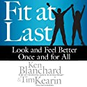 Fit at Last: Look and Feel Better Once and for All Audiobook by Ken Blanchard, Tim Kearin Narrated by Dave Wright
