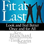 Fit at Last: Look and Feel Better Once and for All   Ken Blanchard,Tim Kearin