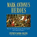 Mark Antony's Heroes: How the Third Gallica Legion Saved an Apostle and Created an Emperor Audiobook by Stephen Dando-Collins Narrated by John FitzGibbon