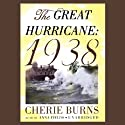 The Great Hurricane: 1938 Audiobook by Cherie Burns Narrated by Anna Fields