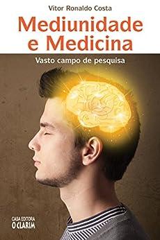 Mediunidade e Medicina: Vasto campo de pesquisa por [Costa, Vitor Ronaldo]