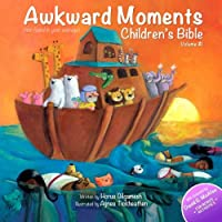 Awkward Moments (Not Found In Your Average) Children's Bible - Vol. I: Illustrating the Bible like you've never seen before!