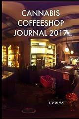 Cannabis Coffeeshop Journal 2017: Writings On Coffeeshop Culture (Volume 1) Paperback