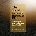 The Social Network Business Plan: 18 Strategies That Will Create Great Wealth | David Silver