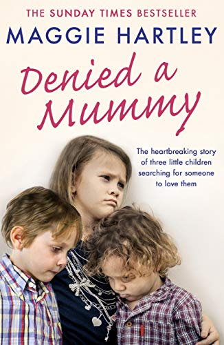 - Denied a Mummy: The heartbreaking story of three little children searching for someone to love them.