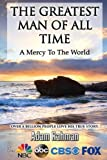 The Greatest Man of All Time: A Mercy to The World