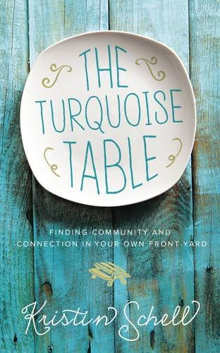 The Turquoise Table: Finding Community and Connection in Your Own Front Yard