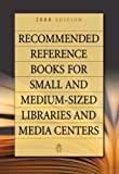 Recommended Reference Books for Small and Medium-Sized Libraries and Media Centers 2008, , 1591586925