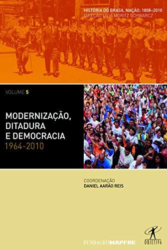Modernização, Ditadura e Democracia. 1964-2010