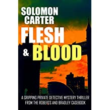 Flesh and Blood: A Gripping Private Detective Mystery Thriller from the Roberts and Bradley Casebook