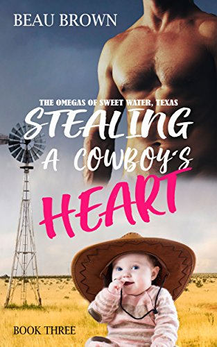 Stealing A Cowboy's Heart: The Omegas of Sweet Water, Texas Book 3 by [Brown, Beau]