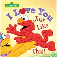 I Love You Just Like This!: A Sweet Sesame Street Picture Book About Expressing Love, Joy, and Gratitude Featuring Elmo…