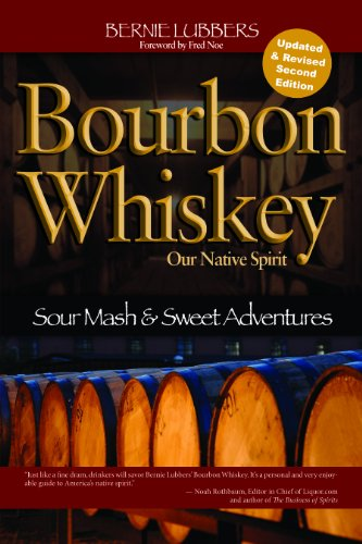 Bourbon Whiskey Our Native Spirit, 2nd Ed: Sour Mash and Sweet Adventures of the Whiskey Professor