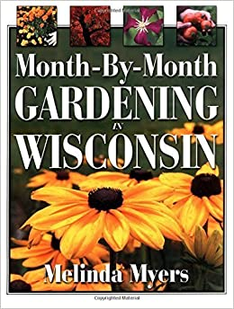 Month-By-Month Gardening in Wisconsin by Melinda Myers (2001-09-01)