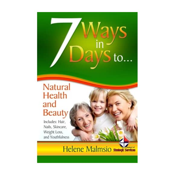 7 Ways in 7 Days to Natural Health and Beauty (Volume 7)