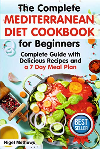 The Complete Mediterranean  Diet Cookbook for Beginners: Complete Mediterranean Diet Guide with Delicious Recipes and a 7 Day Meal Plan (mediterranean diet plan, mediterranean diet recipes,diet food) by Nigel Methews