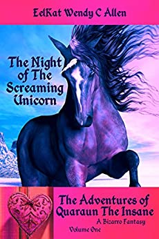 The Night of The Screaming Unicorn: A Bizarro Fantasy (The Adventures of Quaraun The Insane Book 1) by [Allen, Wendy C., Allen, EelKat Wendy C.]
