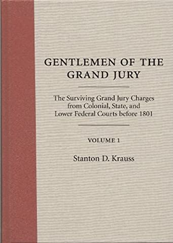 Gentlemen of the Grand Jury: The Surviving Grand Jury Charges from Colonial, State, and Lower Federal Courts Before 1801: Volumes 1 and (Jury Charge)