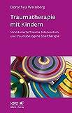 Traumatherapie mit Kindern: Strukturierte Trauma-Intervention und traumabezogene Spieltherapie (Leben lernen)