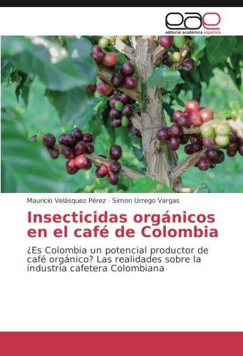 Insecticidas orgánicos en el café de Colombia: ¿Es Colombia un potencial productor de café orgánico? Las realidades...