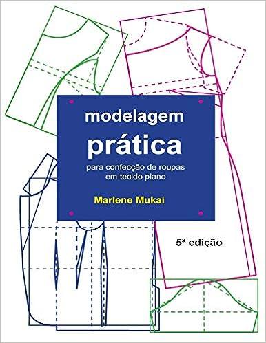Modelagem pratica para confecao de roupas em tecido plano: Amazon.es: Marlene Mukai: Libros en idiomas extranjeros