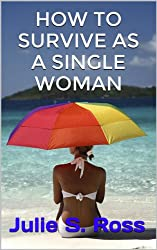 How To Survive As A Single Woman (How To Survive As A Woman (Trilogy) Book 1) (English Edition)