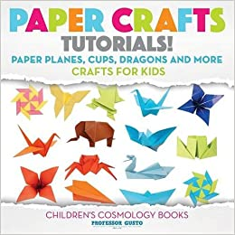 Paper Crafts Tutorials Paper Planes Cups Dragons And More