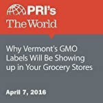 Why Vermont's GMO Labels Will Be Showing up in Your Grocery Stores | Carolyn Beeler