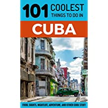 Cuba Travel Guide: 101 Coolest Things to Do in Cuba (Budget Travel Cuba, Havana Travel Guide, Backpacking Cuba, Travel to Cuba)