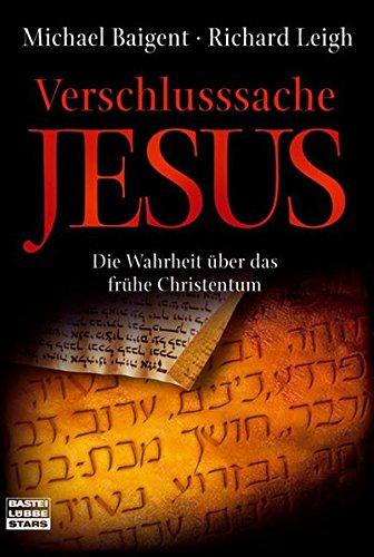 Verschlusssache Jesus: Die Wahrheit über das frühe Christentum (Bastei Lübbe Stars)