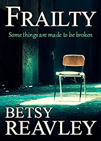 Frailty: A Haunting Psychological Page-turner by Betsy Reavley ebook deal