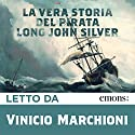 La vera storia del pirata Long John Silver Audiobook by Björn Larsson Narrated by Vinicio Marchioni