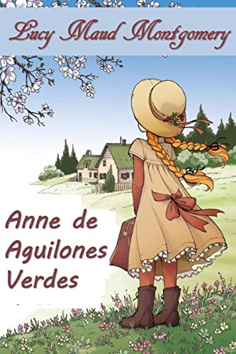 Ana de Aguilones Verdes Anne of Green Gables, Spanish Edition [Montgomery, Lucy Maud] (Tapa Blanda)