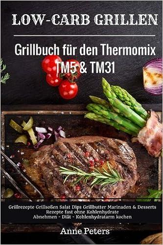 Low Carb Grillen Grillbuch Fur Den Thermomix Tm5 Tm31 Grillrezepte