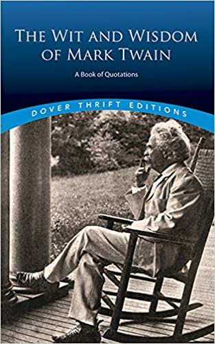 The wit and wisdom of Mark Twain. A book of Quotations.